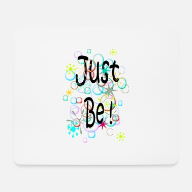 Just just be - Mouse Pad