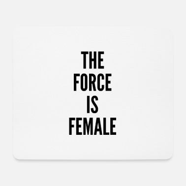 The Force The force is female - Mouse Pad