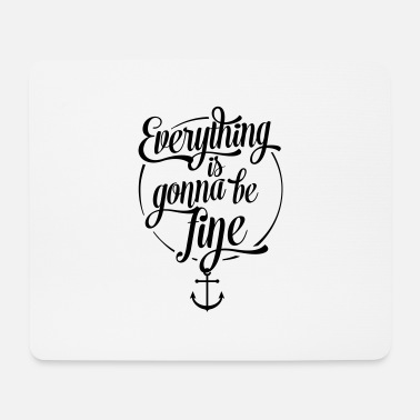 Cooles Everything is gonna be fine, Alles wird gut, Anker - Mousepad