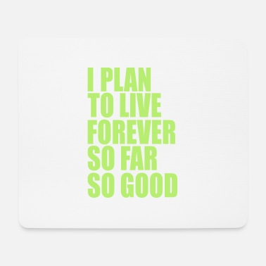 Plan I plan to live forever - Tappetino mouse