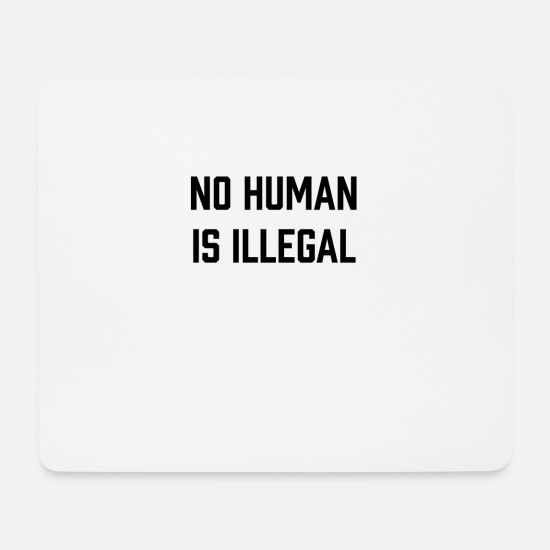 Politics Mouse Pads - No Human Is Illegal Politics Political - Mouse Pad white