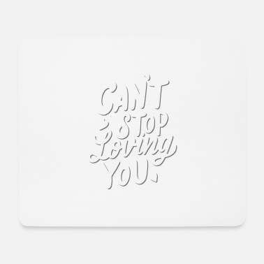Love Love saying, Love, Cant Stop loving you - Mouse Pad