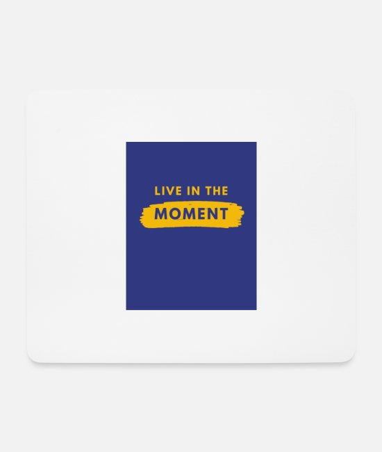 Therapy Mouse Pads - Live in the moment - Mouse Pad white