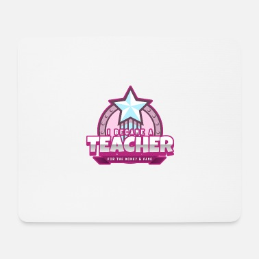 Wit I became a teacher for the money & fame - Mouse Pad