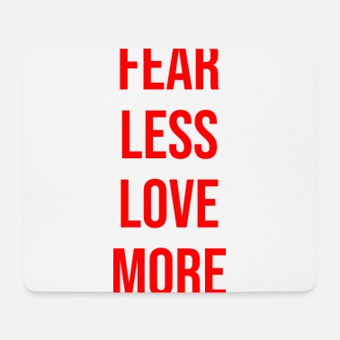 Glückseligkeit fear less love more - Mousepad