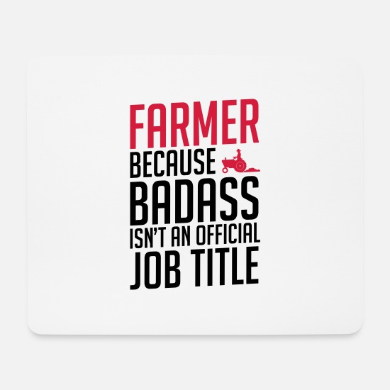 Farmer Mouse Pads - Farmer Because Badass - Mouse Pad white