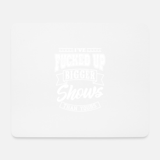 Engineer Mouse Pads - I'VE FUCKED UP SHOWS lighting technician sound engineer - Mouse Pad white