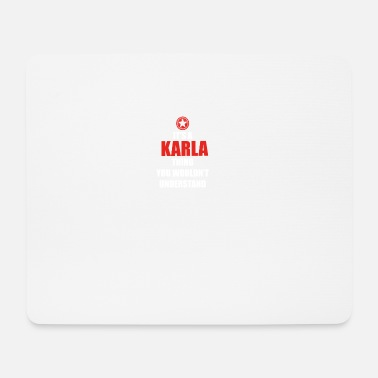 Karla Gift it sa thing birthday understand KARLA - Mouse Pad