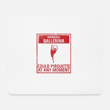 Pirouette Ballet Gift Warning: Ballerina Could Pirouett - Mouse Pad