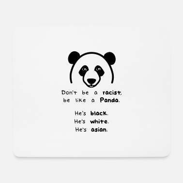 Don't be a racist, be like a Panda! - Mousepad
