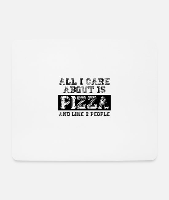Pizza Mouse Pads - All I care about is... - Mouse Pad white