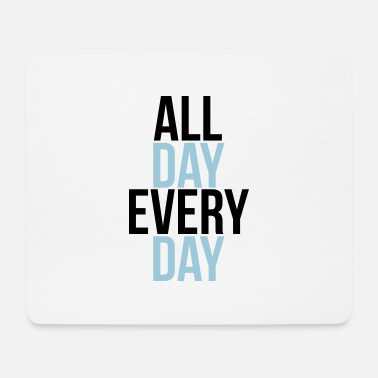 Day all day every day - Tapis de souris