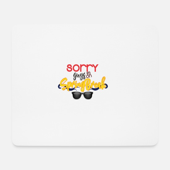 Vacation Mouse Pads - Sorry I'm at Spring Break - Mouse Pad white