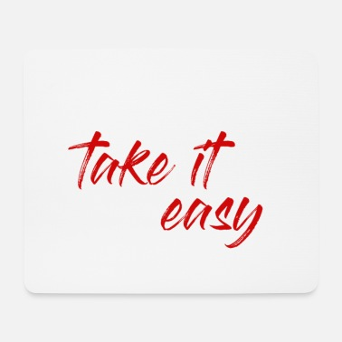 Take take it easy take it easy - Mouse Pad