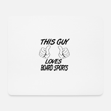 This Guy Loves BOARD SPORTS - Mousepad