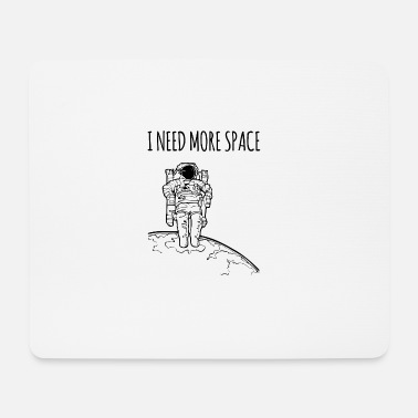Space I need more space / gift idea - Mouse Pad