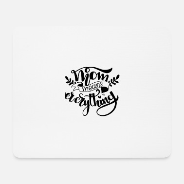 Birthday Meaning Mom means everything. - Mouse Pad
