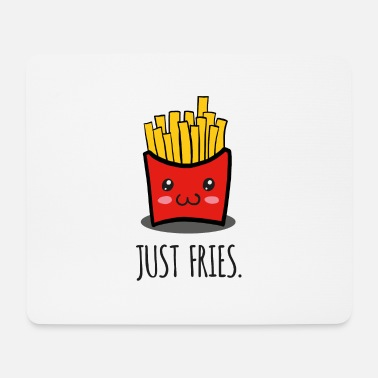 Fries Just fries - fries - fries - Mouse Pad