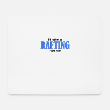 Hobby I'd rather be RAFTING right now - Mouse Pad