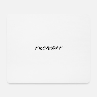 Offensive Fuck off Fuck verpiss dich geh go away not n - Mousepad