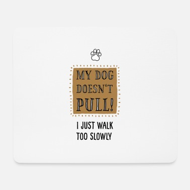 Active With Dog Funshirt Dogs: My dog does not pull! - Mouse Pad