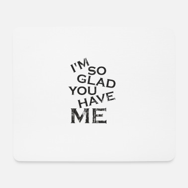 Modesty I'm so glad you have me - you lucky guy - Mouse Pad