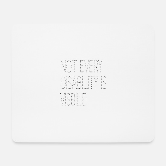 Gift Idea Mouse Pads - Not every disability is visible - Mouse Pad white
