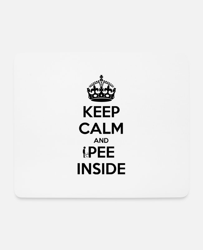 Keep Calm Mouse Pads - Keep Calm And Pee Inside - Mouse Pad white