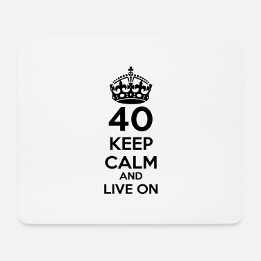 Fortieth 40 fortieth birthday: Keep Calm and Live on - Mouse Pad