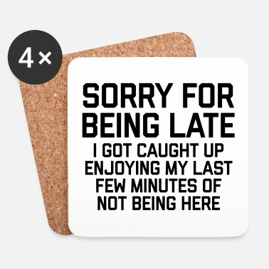 Anti Sorry For Being Late Funny Quote - Sottobicchieri (set da 4 pezzi)