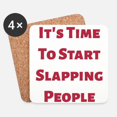 Start It's Time To Start Slapping People - Sottobicchieri (set da 4 pezzi)
