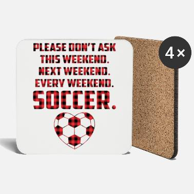 Please Don't Ask Every Weekend Soccer Mom Funny - Coasters