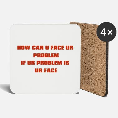 Ur How can you face ur problem... - Untersetzer