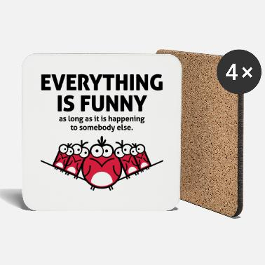 Misfortune Everything is funny as long as it happens to - Coasters
