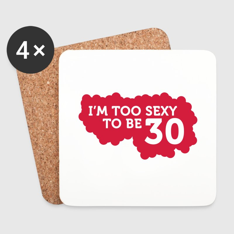 I m Too Sexy to be 30 years old! - Coasters (set of 4)