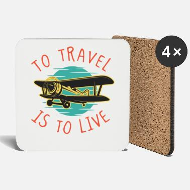 Travel Travel is to live travel traveler plane - Coasters