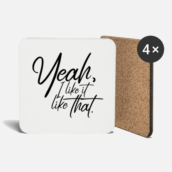 Gift Idea Mugs & Drinkware - Yeah, I like it like that. - Coasters white