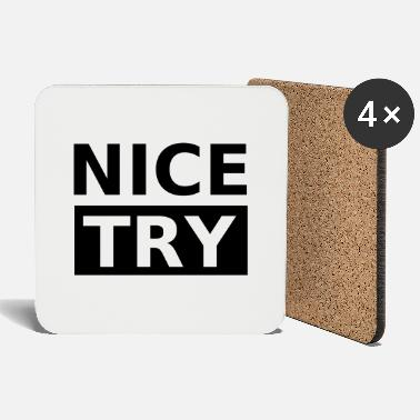 Try Try Try Nice Try, Nice try - Coasters