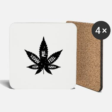 Weed Makes Me Feel Human Design I 420 Marijuana - Coasters