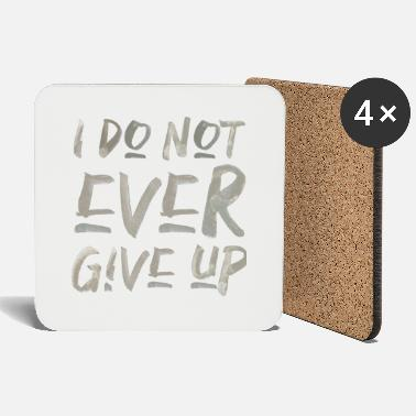 i don't ever give up never give up saying - Coasters