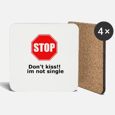 Dont kiss im not single stop - Coasters