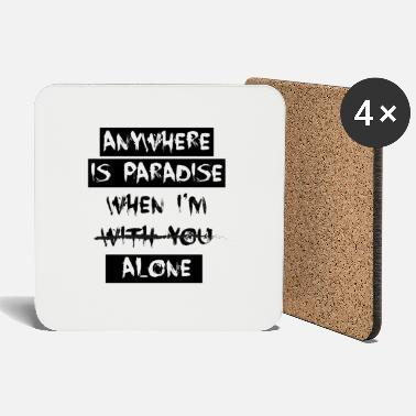 anywhere is paradise when - Coasters