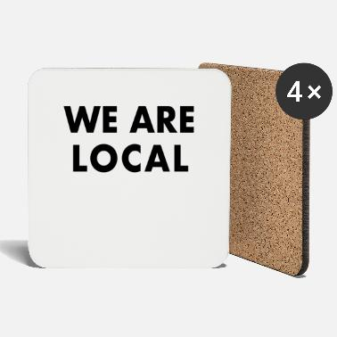 Local We Are Local - Coasters