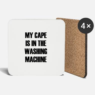 Washing Machine MY CAPE IS IN THE WASHING MACHINE - Coasters