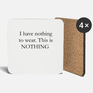 Wear NOTHING to wear. This is NOTHING CLlothing - Coasters