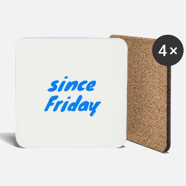Since since Friday - Coasters