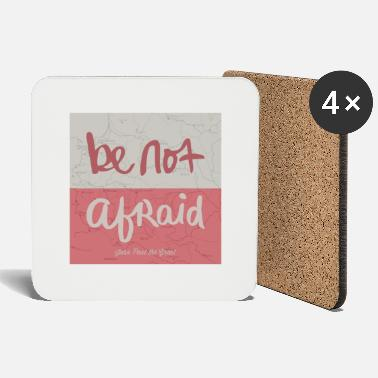 Afraid Be not afraid - Coasters