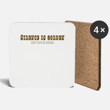 Silence is golden - Coasters