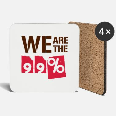 We Are The 99 Percent We are the 99 percent - Coasters