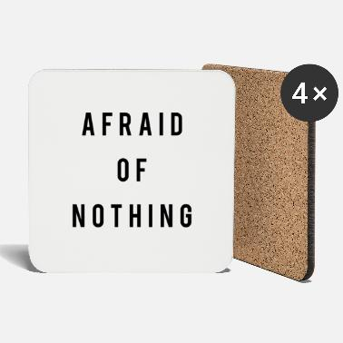 Afraid Afraid Of Nothing - Coasters